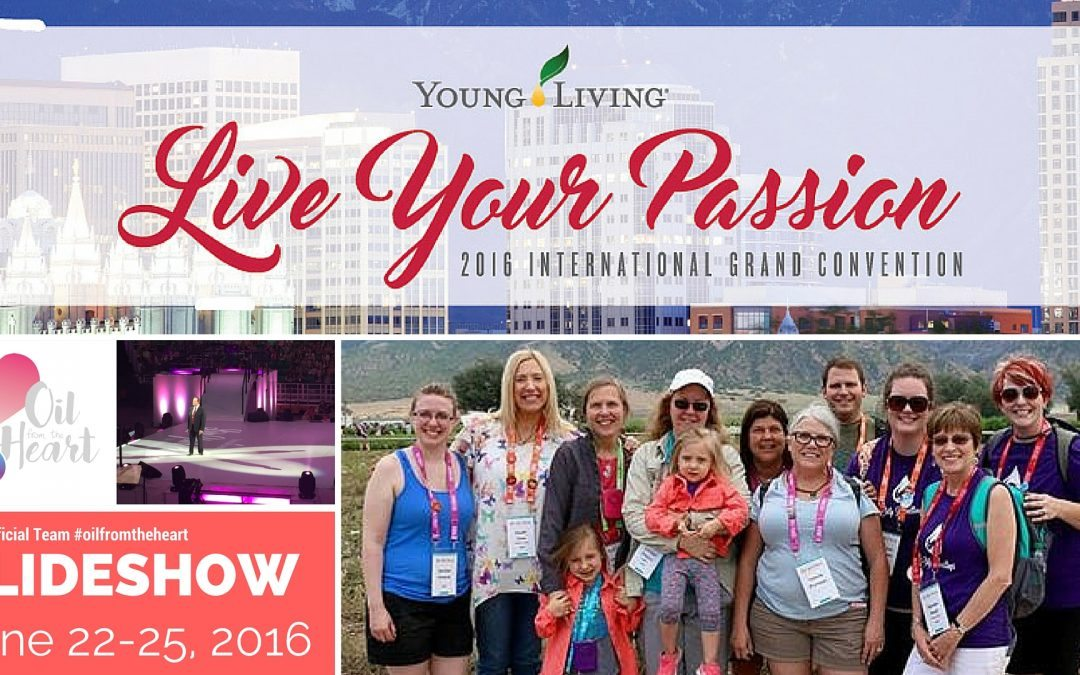 Live Your Passion – 2016 Young Living International Grand Convention – Team Oil From the Heart Slideshow